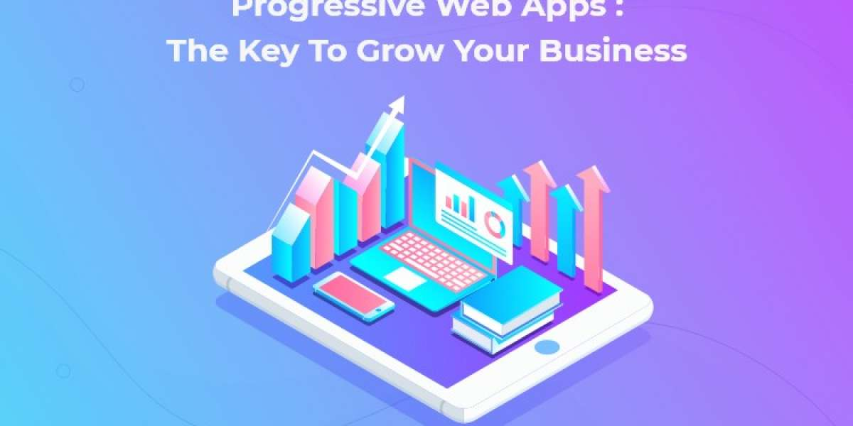Progressive Web Apps : The Key to Grow Your Business